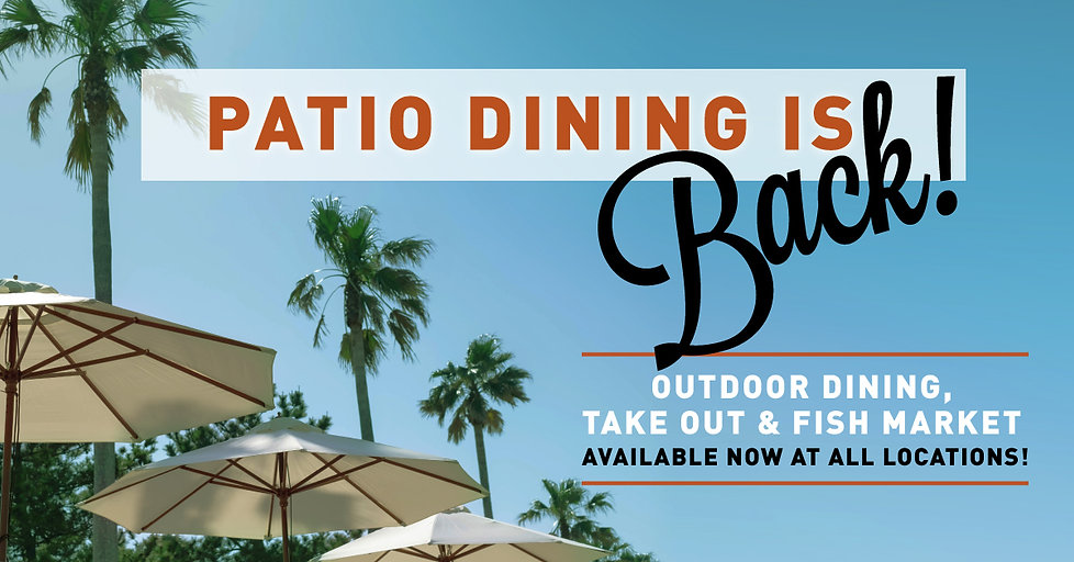 Patio dining is back! Outdoor dining, take out & fresh fish market! Make a reservation today!