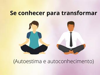Se conhecer para transformar - Autoestima e autoconhecimento