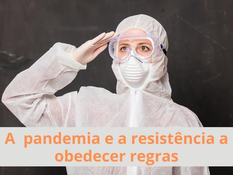 A  pandemia e a resistência a obedecer regras