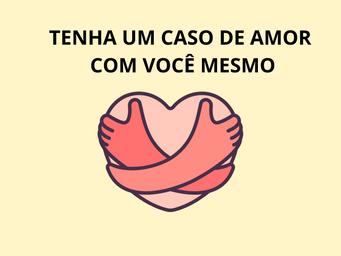 TENHA UM CASO DE AMOR COM VOCÊ MESMO