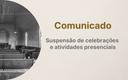 Comunicado: suspensão de celebrações e atividades presenciais