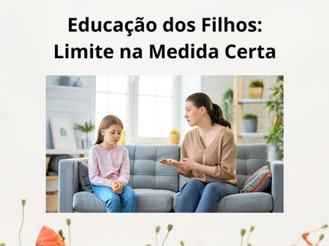 Educação dos filhos: limite na medida certa!