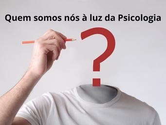 Quem somos nós à luz da Psicologia