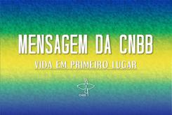 CNBB divulga mensagem para o dia 7 de setembro: A vida em primeiro lugar