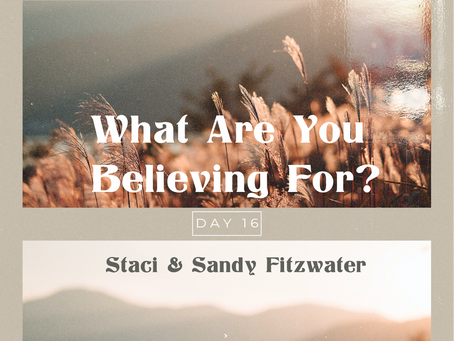 Day 16- What Are You Believing For?