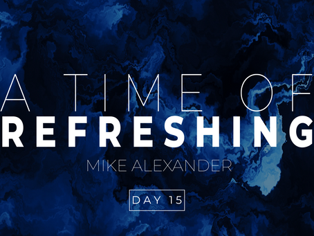 Day 15- A Time of Refreshing