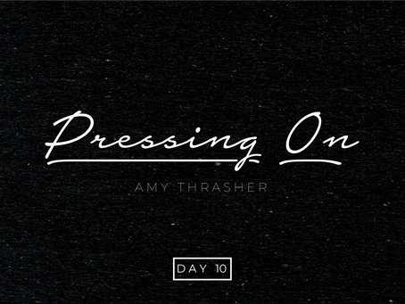 Day 10- Pressing On