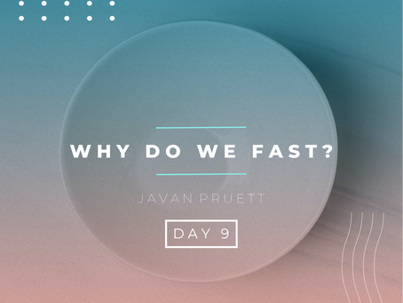 Day 9- Why Do We Fast?