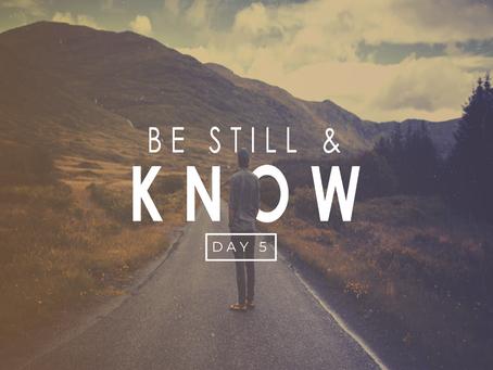 Day 5- Be Still.