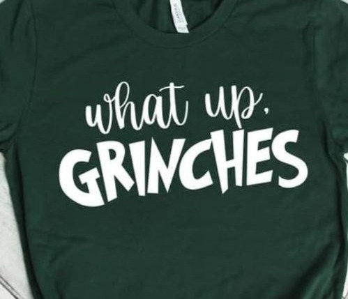 What up Grinches Tshirt