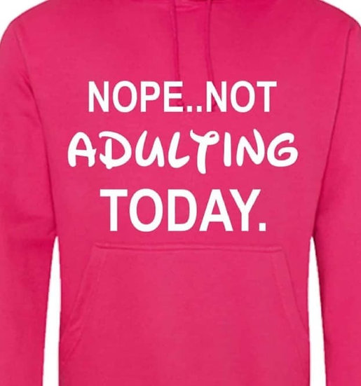 Nope Not Adulting today Hoodie