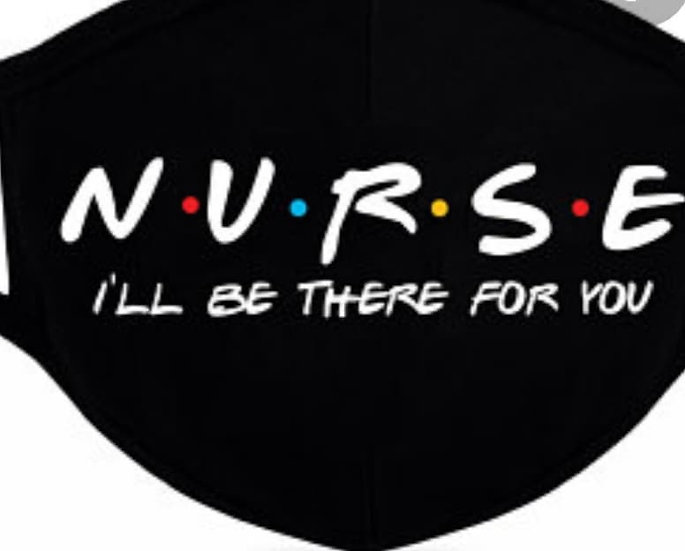 Nurse Ill be there for you Mask