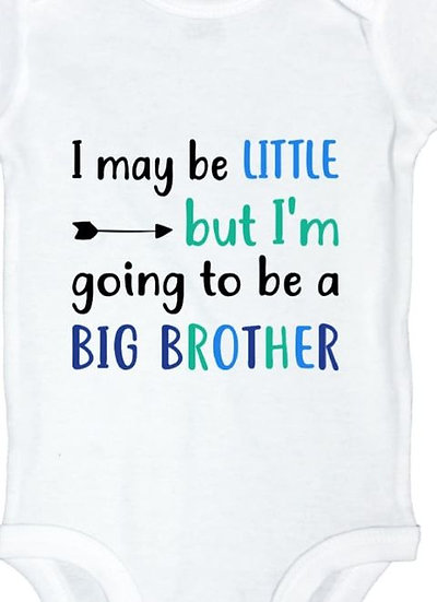I may be little but i am going to be a big brother Onsie