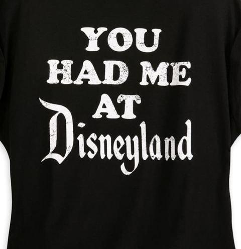 You Had me at Disneyland T shirt