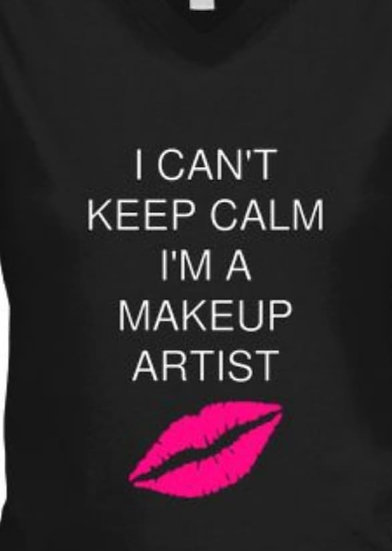 I can't keep Calm I'm a Makeup Artist Tshirt