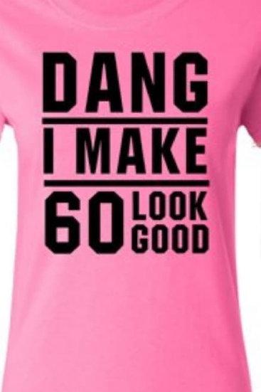 TShirt Dang I make 60 Look Good