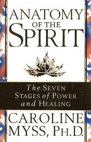 Anatomy Of The Spirit: First Book To Unify Eastern And Western Spiritual Healing Into A Programme