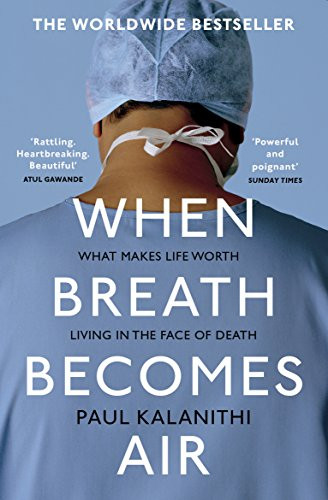 When Breath Becomes Air | What Makes A Life Admirable And Worth Living Right In The Face of Death?