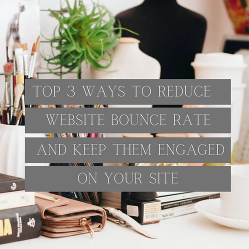 MY TOP 3 WAYS TO REDUCE WEBSITE BOUNCE RATE & KEEP USERS ENGAGED