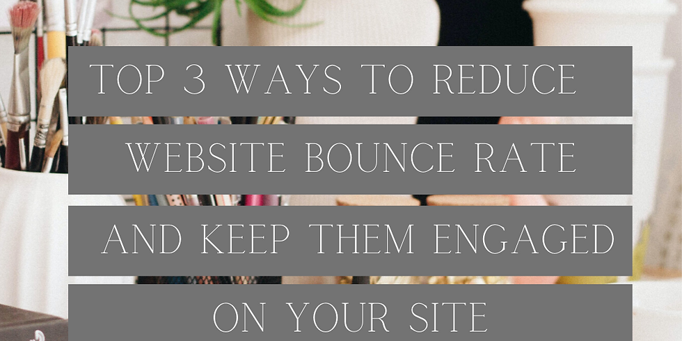 MY TOP 3 WAYS TO REDUCE WEBSITE BOUNCE RATE AND KEEP USERS ENGAGED ON YOUR SITE