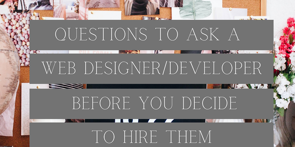 QUESTIONS TO ASK A WEB DESIGNER/DEVELOPER BEFORE YOU DECIDE TO HIRE THEM