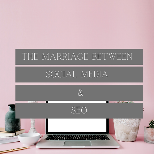 THE MARRIAGE BETWEEN SOCIAL MEDIA & SEO