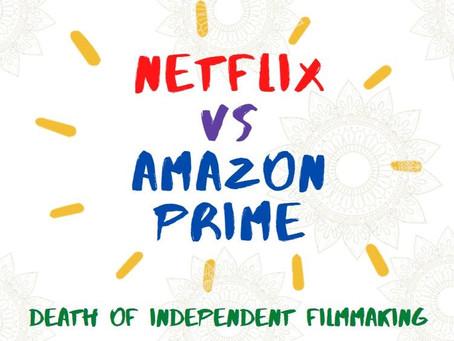 Netflix or Amazon Prime   Death of Independent Filmmaking