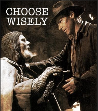 Indiana Jones had to chose wisely...did you?