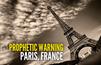 Prophetic Warning to Paris, France