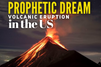 Prophetic Dream Volcanic Eruption in the US 4/2/2021