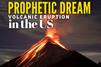 Prophetic Dream Volcanic Eruption in the US 4/2/2021