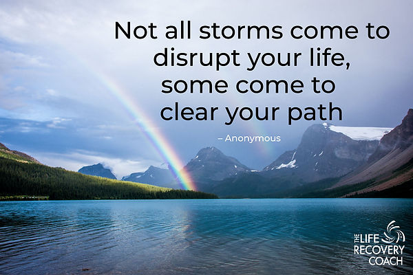 Not all storms come to disrupt your life, some come to clear your path. – Anonymous
