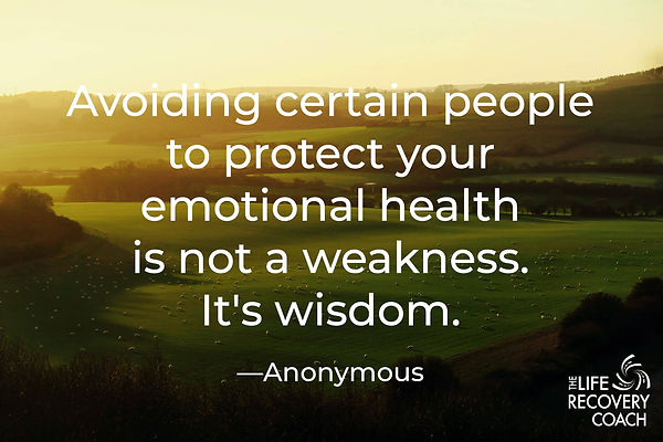 Avoiding certain people to protect your emotional health is not a weakness. It's wisdom. – Anonymous