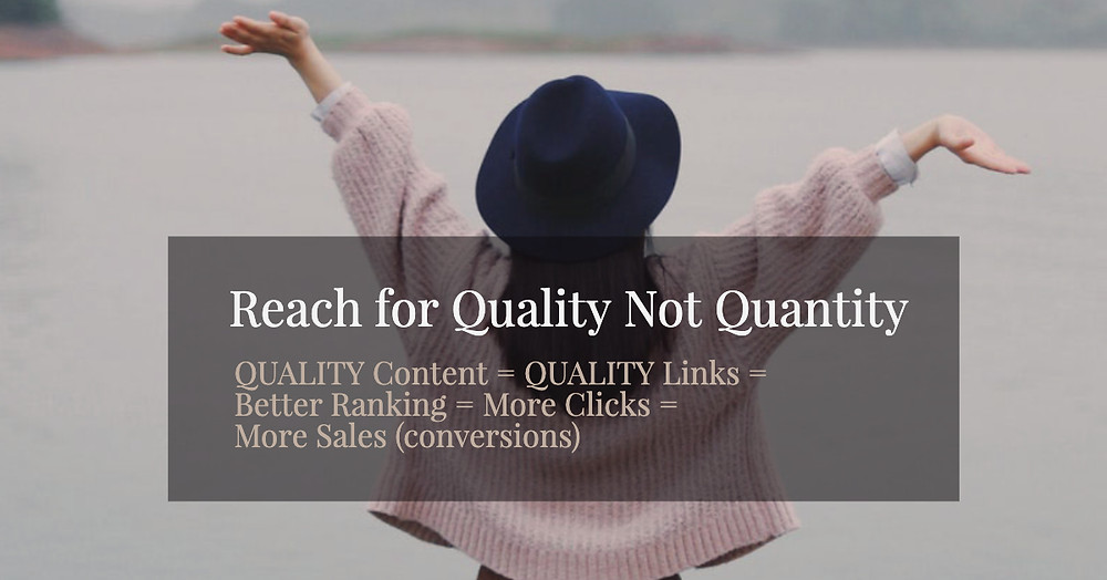 Reach for quality, not quantity. Quality content = quality links = better ranking = more clicks = more sales conversions