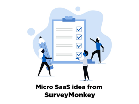 Here's a micro SaaS idea from the King Kong of surveys, SurveyMonkey