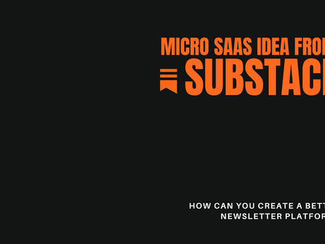 Micro SaaS idea from Substack - Why we need a better platform right away!