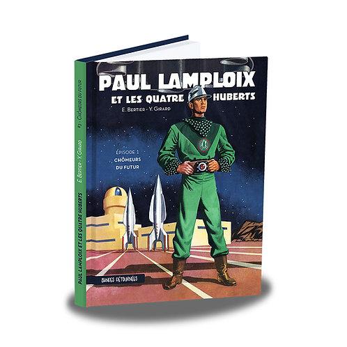 Paul Lamploix et les 4 Huberts    T.1 Chômeurs du futur