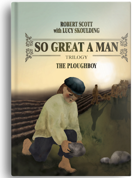 So Great A Man - The Ploughboy by Robert Scott w. Lucy Skoulding (PAPERBACK)