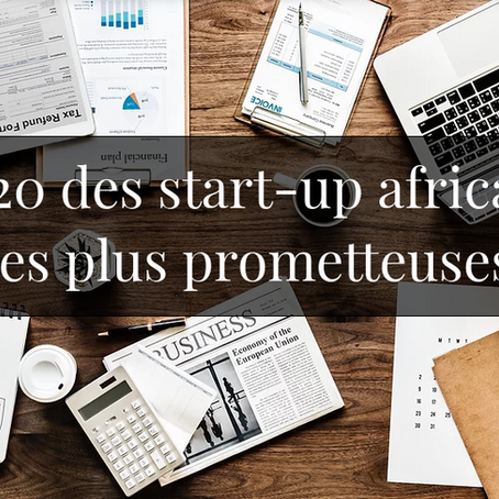 Start-up africaines : Top 20 des pépites innovantes les plus prometteuses