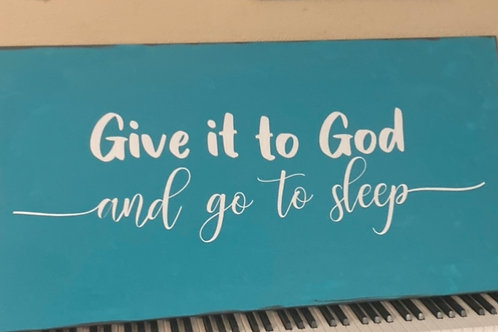 Give it to God & go to sleep