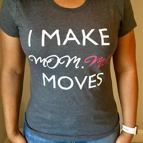 """I Make Mom.ME. Moves"""
