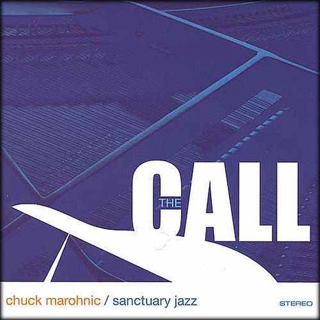 The Call Chuck Marohnic/Sanctuary Jazz