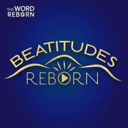Beatitudes Reborn (The Word Reborn)