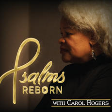 Psalm Reborn with Carol Rogers
