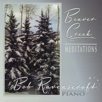 Bob Ravenscroft - Beaver Creek Meditations