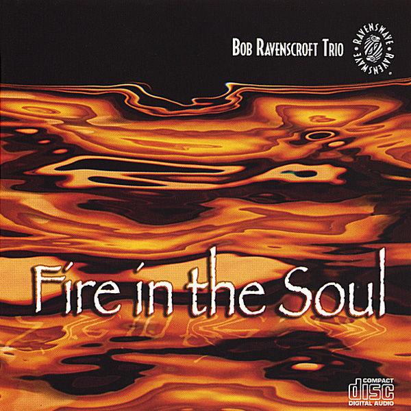 Fire In The Soul Bob Ravenscroft Trio