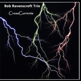 CrossCurrents  Bob Ravenscroft Trio