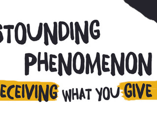 The Astounding Phenomenon of Receiving What You Give Out