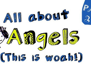 All about Angels Part 2 - Get Ready to be Wowed!