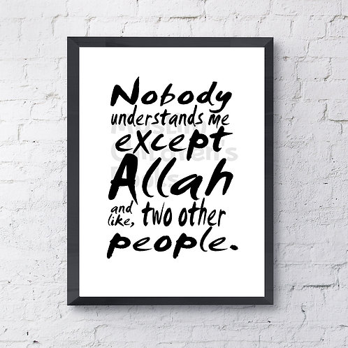Nobody Understands Me But Allah Poster